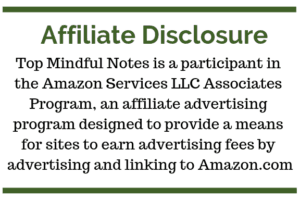 Affiliate Disclosure for Top Mindful Notes